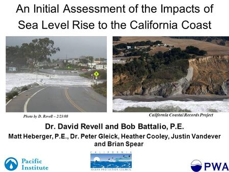 An Initial Assessment of the Impacts of Sea Level Rise to the California Coast Dr. David Revell and Bob Battalio, P.E. Matt Heberger, P.E., Dr. Peter Gleick,