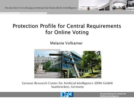 German Research Center for Artificial Intelligence Protection Profile for Central Requirements for Online Voting German Research Center for Artificial.