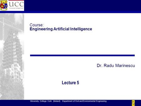 University College Cork (Ireland) Department of Civil and Environmental Engineering Course: Engineering Artificial Intelligence Dr. Radu Marinescu Lecture.