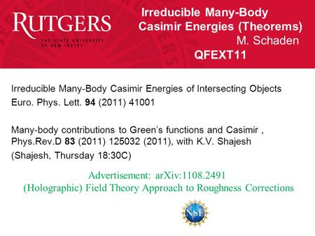 Irreducible Many-Body Casimir Energies (Theorems) M. Schaden QFEXT11 Irreducible Many-Body Casimir Energies of Intersecting Objects Euro. Phys. Lett. 94.