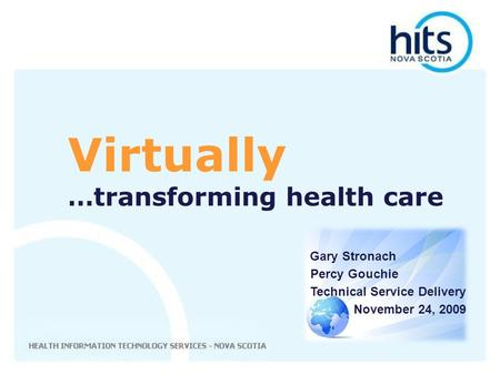 Gary Stronach Percy Gouchie Technical Service Delivery November 24, 2009 Virtually …transforming health care.