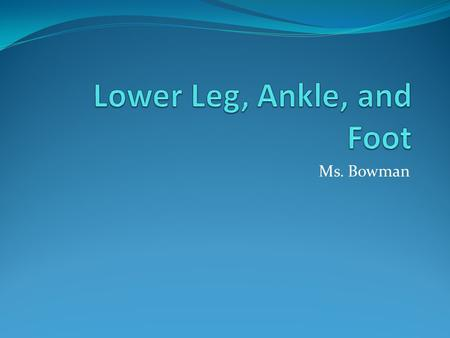 Ms. Bowman. Bones of the Ankle and Lower Leg Tibia Medial malleolus Fibula Lateral malleolus Talus Tibia and Fibula are held together by the interosseous.