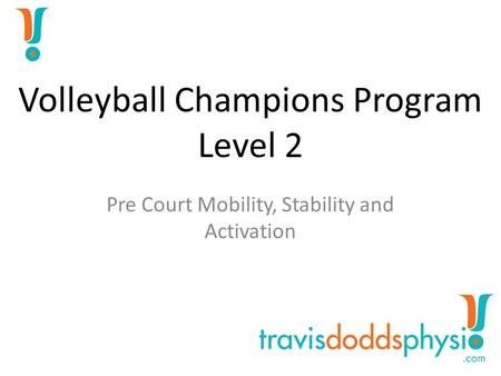 Volleyball Champions Program Level 2 Pre Court Mobility, Stability and Activation.