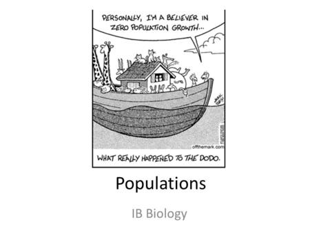 Populations IB Biology. Questions to help direct your individual notes for this topic 1.Outline how population size is affected by: -natality.