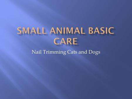 Nail Trimming Cats and Dogs.  Most cats do not like having their claws trimmed. Start trimming claws in young animals so that they get used to the process.