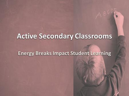 Active Secondary Classrooms Energy Breaks Impact Student Learning.