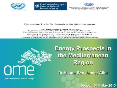 Energy Prospects in the Mediterranean Region Dr Houda Ben Jannet Allal Energy Prospects in the Mediterranean Region Dr Houda Ben Jannet Allal Geneva, 31.