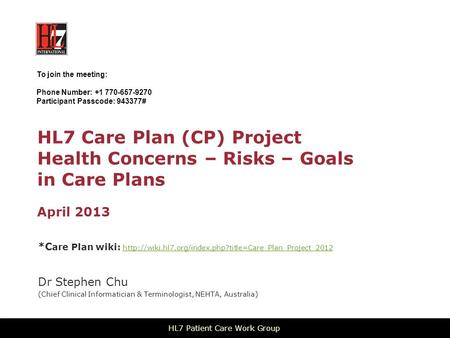 HL7 Care Plan (CP) Project Health Concerns – Risks – Goals in Care Plans April 2013 *C are Plan wiki: