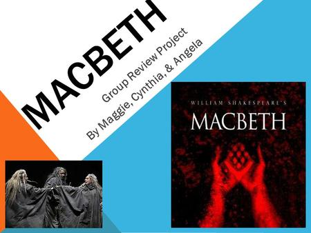 MACBETH Group Review Project By Maggie, Cynthia, & Angela.