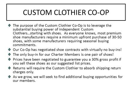 CUSTOM CLOTHIER CO-OP The purpose of the Custom Clothier Co-Op is to leverage the substantial buying power of independent Custom Clothiers…starting with.
