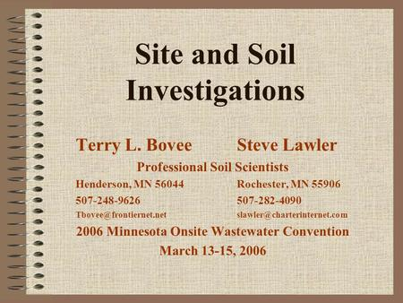 Site and Soil Investigations Terry L. BoveeSteve Lawler Professional Soil Scientists Henderson, MN 56044Rochester, MN 55906 507-248-9626507-282-4090