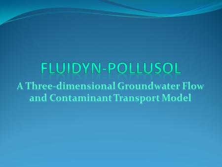 Features of POLLUSOL Flow model Flow model Homogeneous, Isotropic, Heterogeneous and Anisotropic medium Homogeneous, Isotropic, Heterogeneous and Anisotropic.