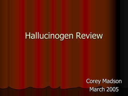 Hallucinogen Review Corey Madson March 2005 #1 What is an example of a Hallucinogen? A. PCP A. PCP A. PCP A. PCP B. Codeine B. Codeine B. Codeine B.