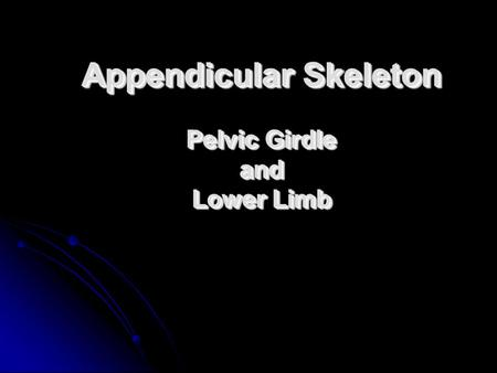 Appendicular Skeleton Pelvic Girdle and Lower Limb.