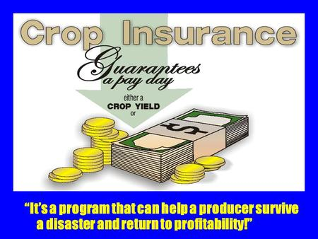 """It's a program that can help a producer survive a disaster and return to profitability!"""