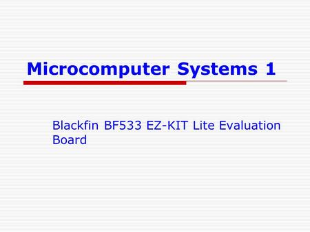 Microcomputer Systems 1 Blackfin BF533 EZ-KIT Lite Evaluation Board.