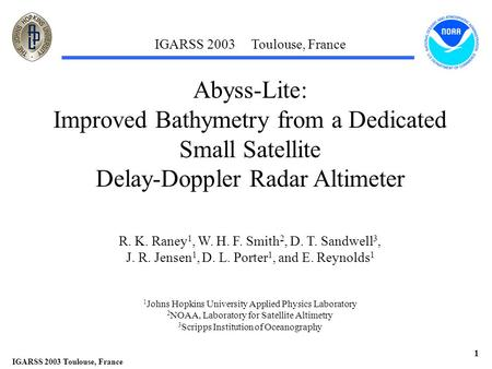 IGARSS 2003 Toulouse, France 1 Abyss-Lite: Improved Bathymetry from a Dedicated Small Satellite Delay-Doppler Radar Altimeter R. K. Raney 1, W. H. F. Smith.