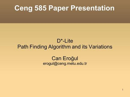 1 Ceng 585 Paper Presentation D*-Lite Path Finding Algorithm and its Variations Can Eroğul