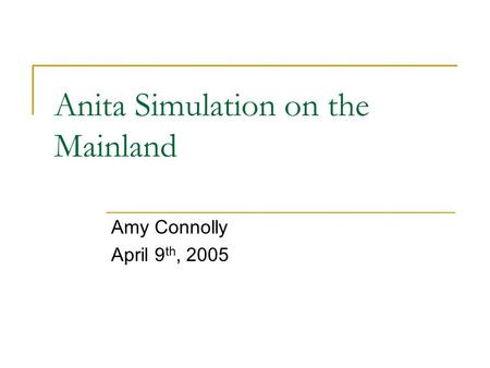 Anita Simulation on the Mainland Amy Connolly April 9 th, 2005.