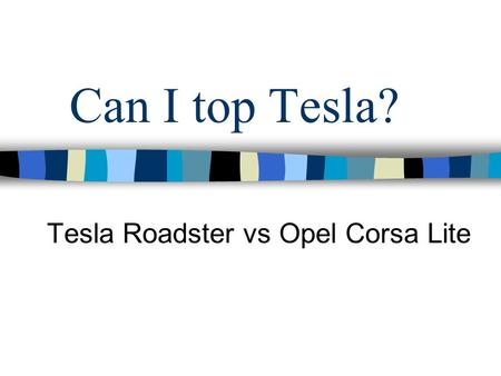Can I top Tesla? Tesla Roadster vs Opel Corsa Lite.