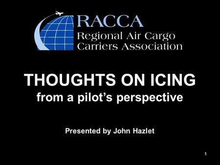 1 THOUGHTS ON ICING from a pilot's perspective Presented by John Hazlet.