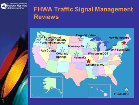 1 FHWA Traffic Signal Management Reviews Puget Sound Portland/Vancouver Ada County Minneapolis Nebraska Wisconsin DOTColorado Springs Boston TMC/EMC Puerto.
