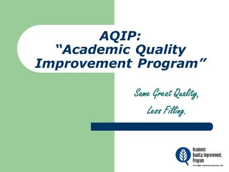 "AQIP: ""Academic Quality Improvement Program"" Same Great Quality, Less Filling."