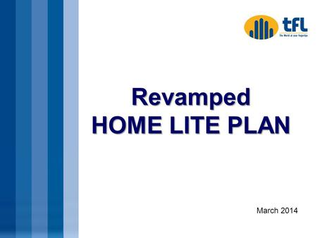 Revamped HOME LITE PLAN March 2014. About the New Home Lite Plan This new Home Lite plan is a revamp of the current Home Lite plan with a lot more savings.