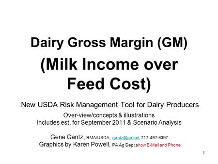 1 Dairy Gross Margin (GM) (Milk Income over Feed Cost) New USDA Risk Management Tool for Dairy Producers Over-view/concepts & illustrations Includes est.