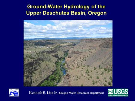 Ground-Water Hydrology of the Upper Deschutes Basin, Oregon Kenneth E. Lite Jr., Oregon Water Resources Department.