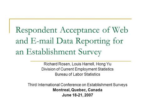 Respondent Acceptance of Web and E-mail Data Reporting for an Establishment Survey Richard Rosen, Louis Harrell, Hong Yu Division of Current Employment.