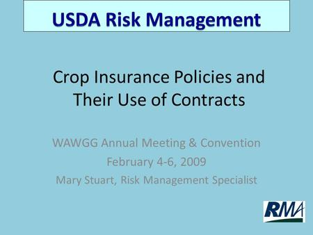 Crop Insurance Policies and Their Use of Contracts WAWGG Annual Meeting & Convention February 4-6, 2009 Mary Stuart, Risk Management Specialist.
