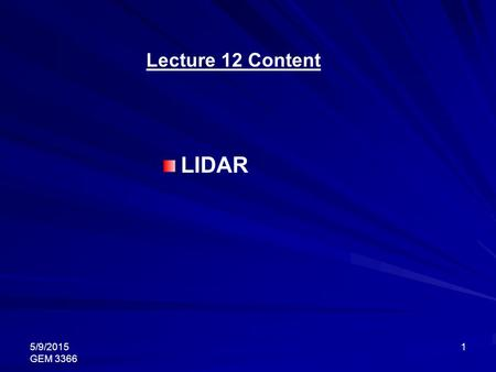 5/9/2015 GEM 3366 1 Lecture 12 Content LIDAR. 5/9/2015 GEM 3366 2 –The LIDAR instrument transmits light out to a target –The transmitted light interacts.