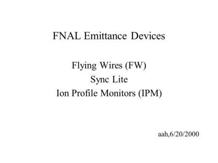 FNAL Emittance Devices Flying Wires (FW) Sync Lite Ion Profile Monitors (IPM) aah,6/20/2000.