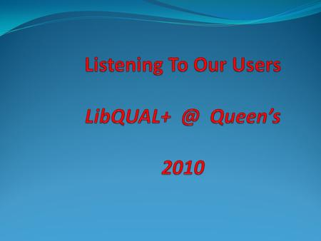 Listening To Our Users Queen's 2010