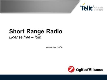 Short Range Radio License free – ISM November 2008.