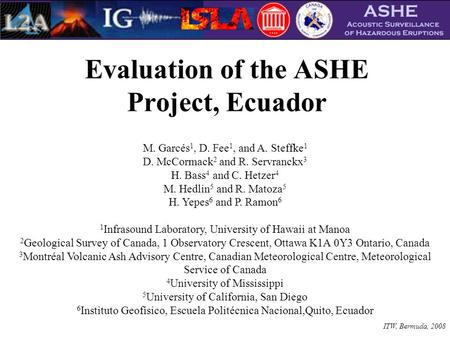 Evaluation of the ASHE Project, Ecuador M. Garcés 1, D. Fee 1, and A. Steffke 1 D. McCormack 2 and R. Servranckx 3 H. Bass 4 and C. Hetzer 4 M. Hedlin.