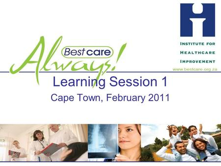 Learning Session 1 Cape Town, February 2011. To reduce Healthcare Associated Infection (HAI) using a Systems Improvement approach Overall goal of BCA.