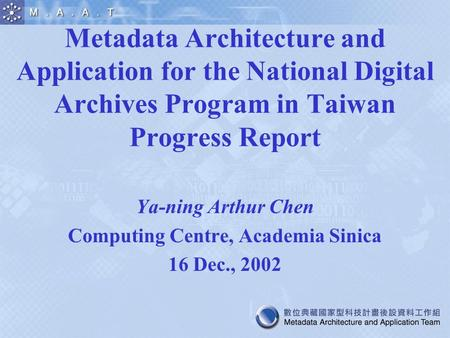 Metadata Architecture and Application for the National Digital Archives Program in Taiwan Progress Report Ya-ning Arthur Chen Computing Centre, Academia.
