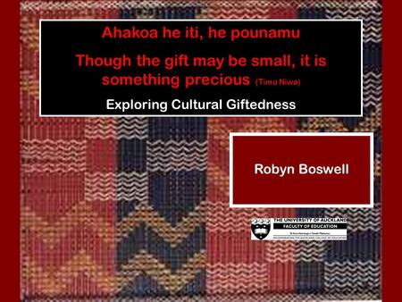 Ahakoa he iti, he pounamu Though the gift may be small, it is something precious (Timu Niwa) Exploring Cultural Giftedness Robyn Boswell.