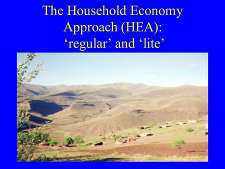 The Household Economy Approach (HEA): 'regular' and 'lite'