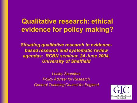 Qualitative research: ethical evidence for policy making? Situating qualitative research in evidence- based research and systematic review agendas: RCBN.