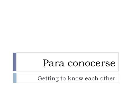 Para conocerse Getting to know each other. Saludos Básicos Basic Greetings  Hola  Hello  Buenos días  Good Morning  Buenas tardes  Good Afternoon/Evening.