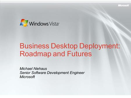 Michael Niehaus Senior Software Development Engineer Microsoft.