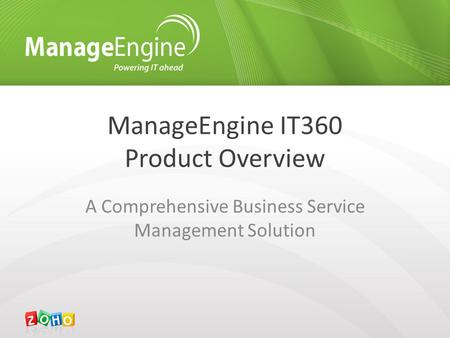ManageEngine IT360 Product Overview A Comprehensive Business Service Management Solution.