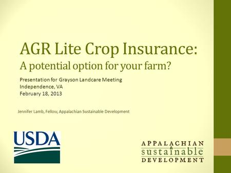 AGR Lite Crop Insurance: A potential option for your farm? Jennifer Lamb, Fellow, Appalachian Sustainable Development Presentation for Grayson Landcare.