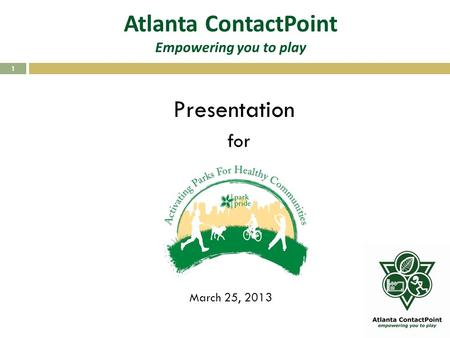 Atlanta ContactPoint Empowering you to play 1 Presentation for March 25, 2013.