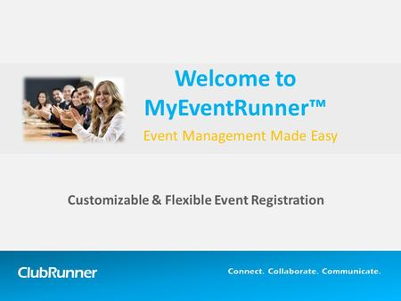 ClubRunner Connect. Collaborate. Communicate. Event Management Made Easy Customizable & Flexible Event Registration Welcome to MyEventRunner™
