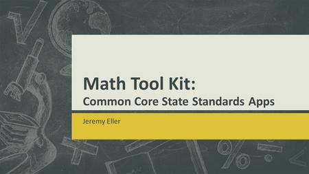 Math Tool Kit: Common Core State Standards Apps Jeremy Eller.