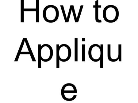 How to Appliqu e. Jodie Marburger www.beaumitchellboutique.com.